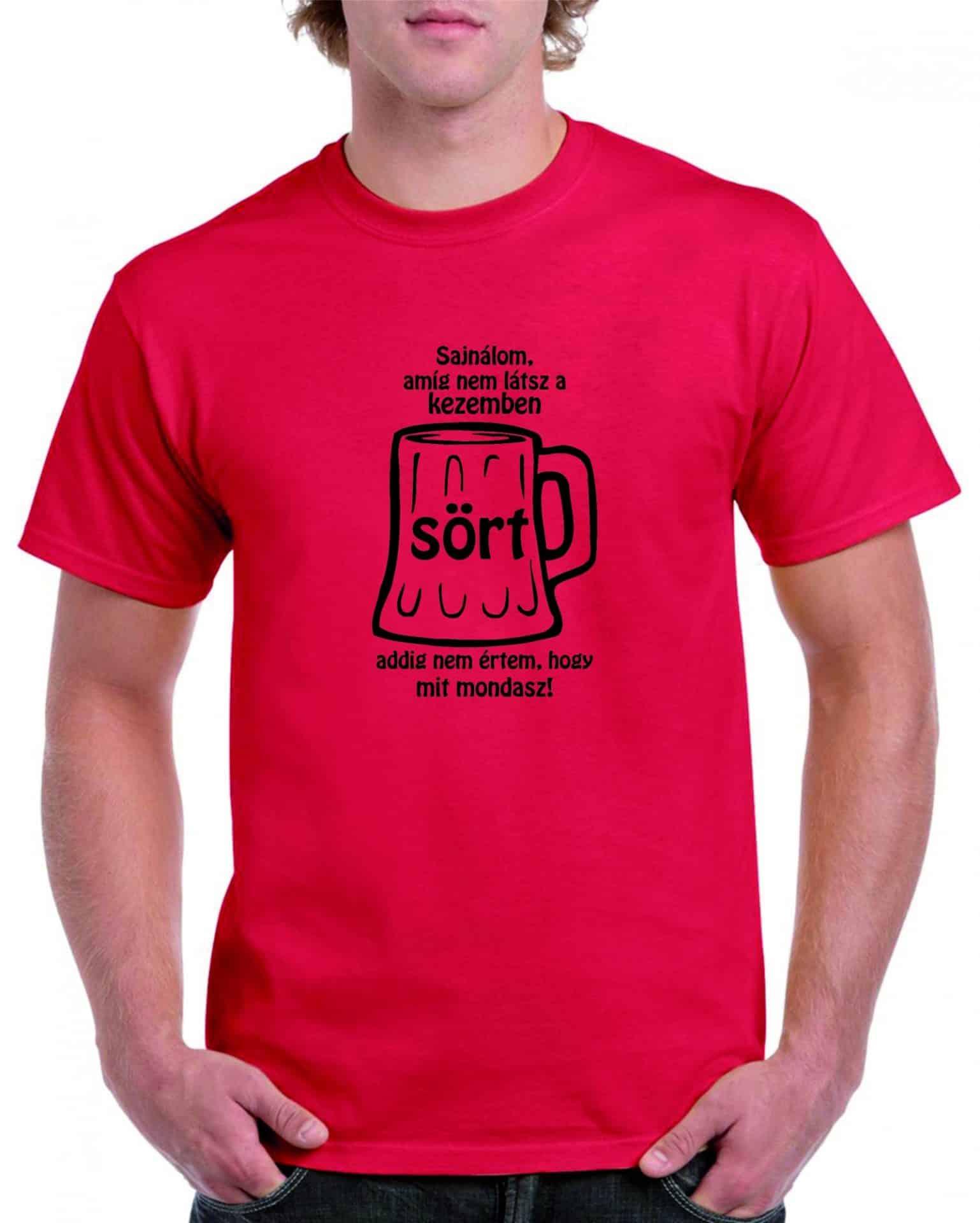 0e64d15c9c Sajnálom amíg nem látsz a kezemben sört addig nem értem hogy mit mondasz Férfi  póló